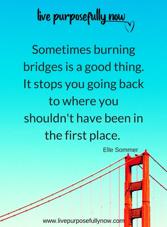 burning bridges can change your life