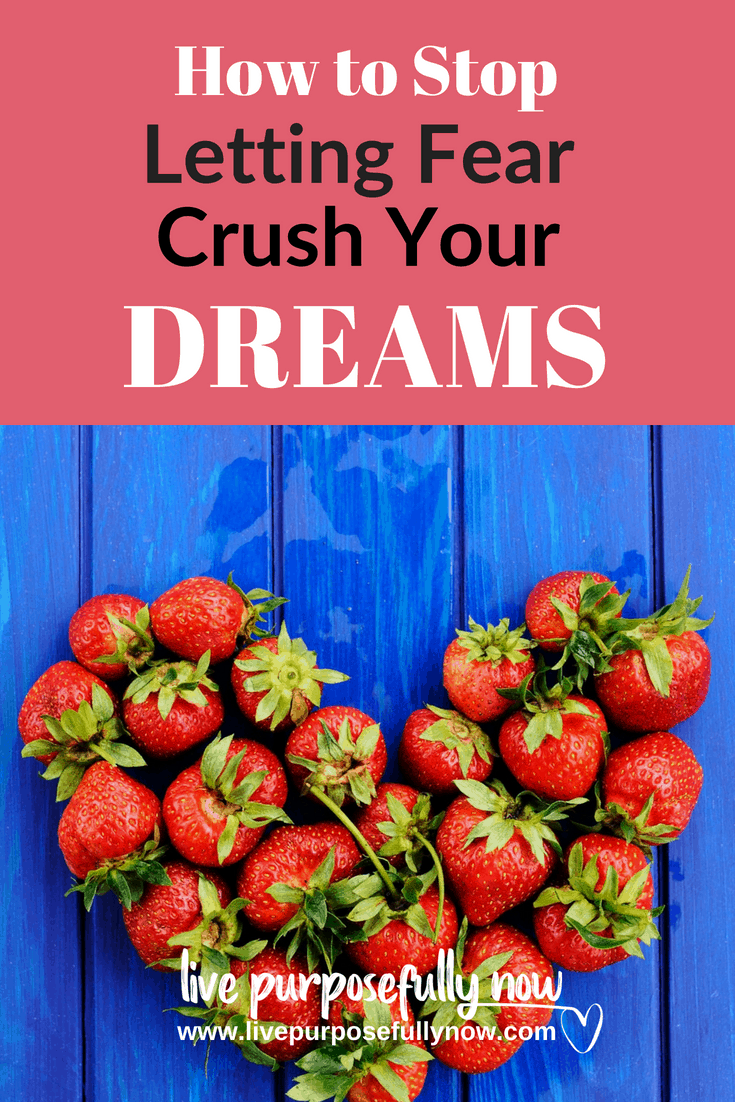 How to Stop LettingFear Crush Your Dreams