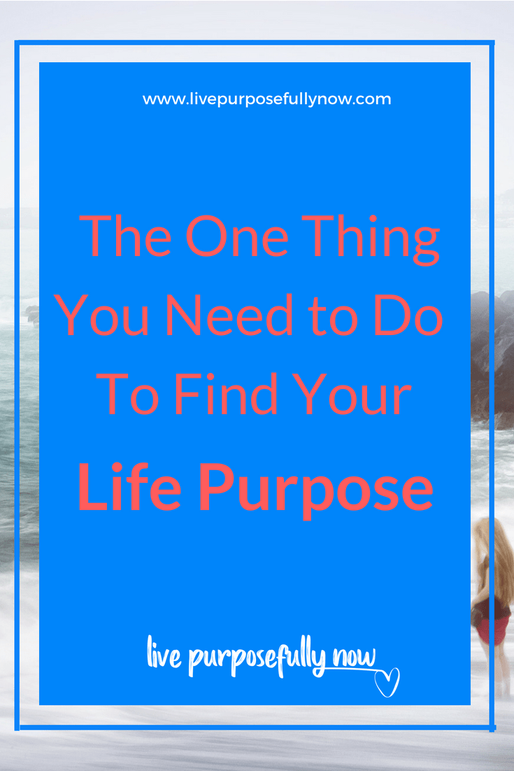 The One Thing You Need to Do to Discover Your Life Purpose