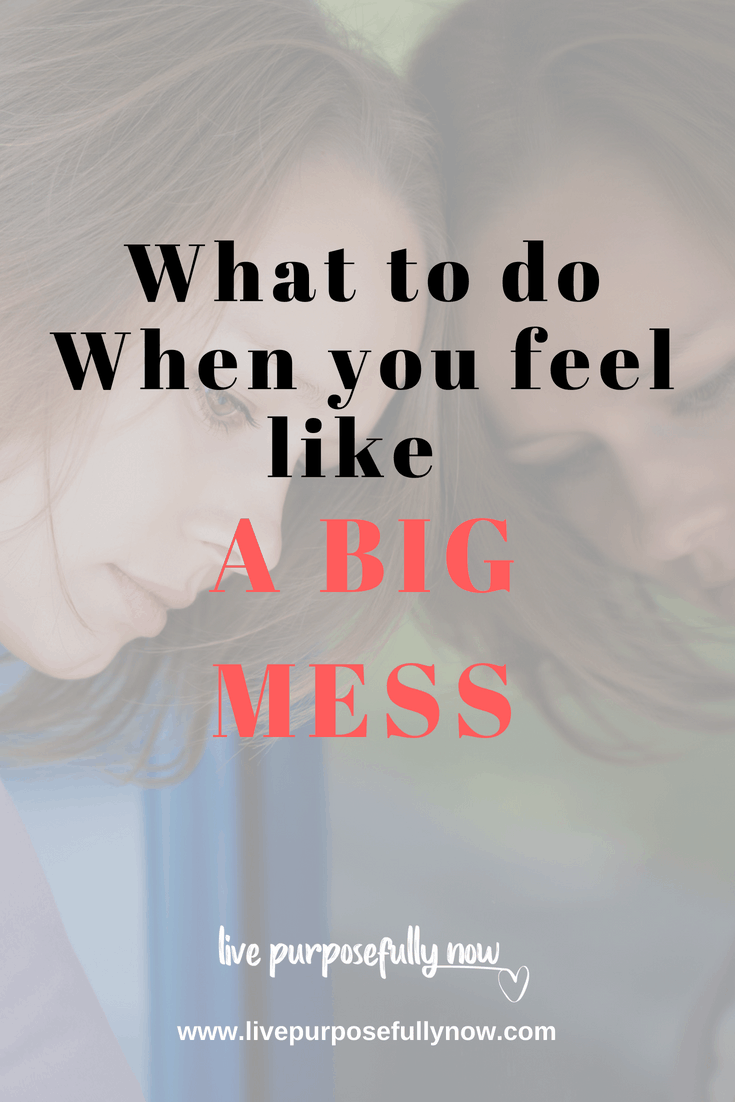 What to Do When You Start Feeling  Like a Mess