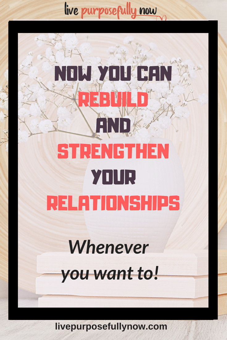 How to Rebuild And Strengthen Your Relationships