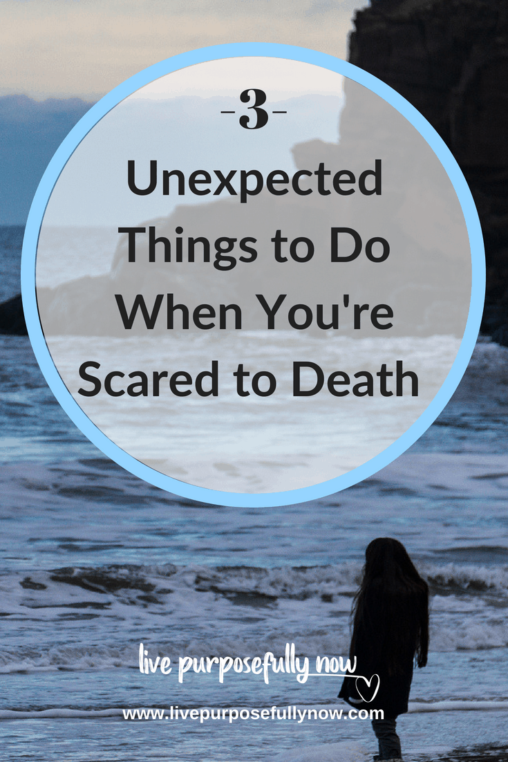 3 Unexpected Things to Do When You're Scared to Death