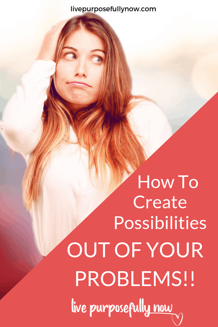 If you keep getting stuck in your problems here's how you can turn them into new possibilities.
