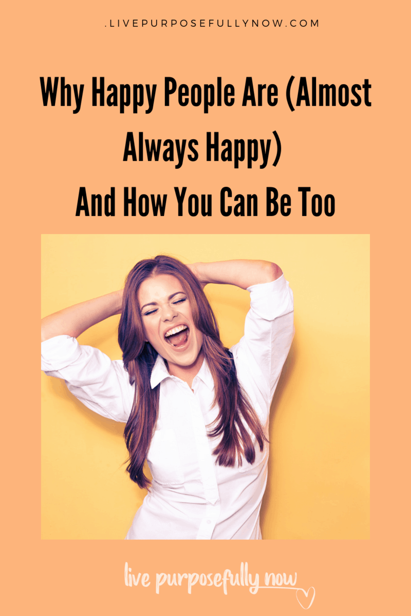 Are you almost always happy? If not check out these simple ways that happy people continue to be happy each and every single day. #happiness #happypeople #livepurposefullynow