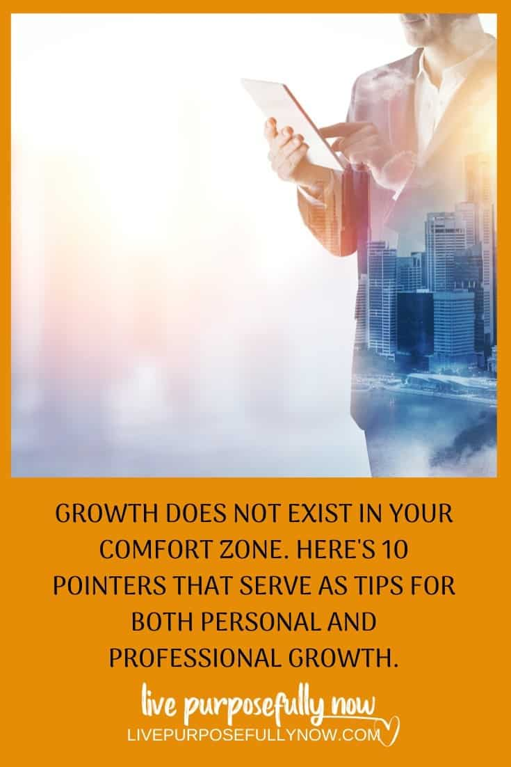 Growth does not exist in your comfort zone. Here\'s 10 pointers that serve as tips for both personal and professional growth. #growth #success #livepurposefully #positivity